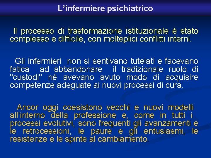 L'infermiere psichiatrico Il processo di trasformazione istituzionale è stato complesso e difficile, con molteplici
