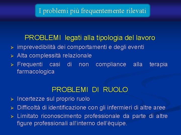 I problemi più frequentemente rilevati PROBLEMI legati alla tipologia del lavoro Ø Ø Ø