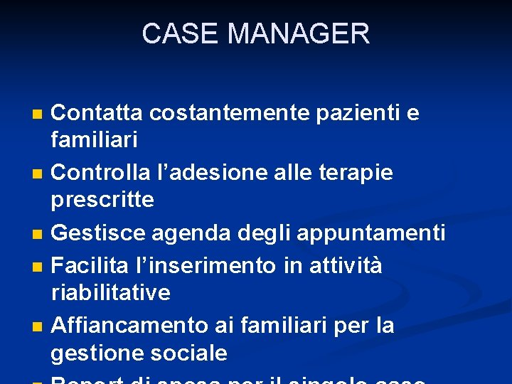 CASE MANAGER n n n Contatta costantemente pazienti e familiari Controlla l'adesione alle terapie