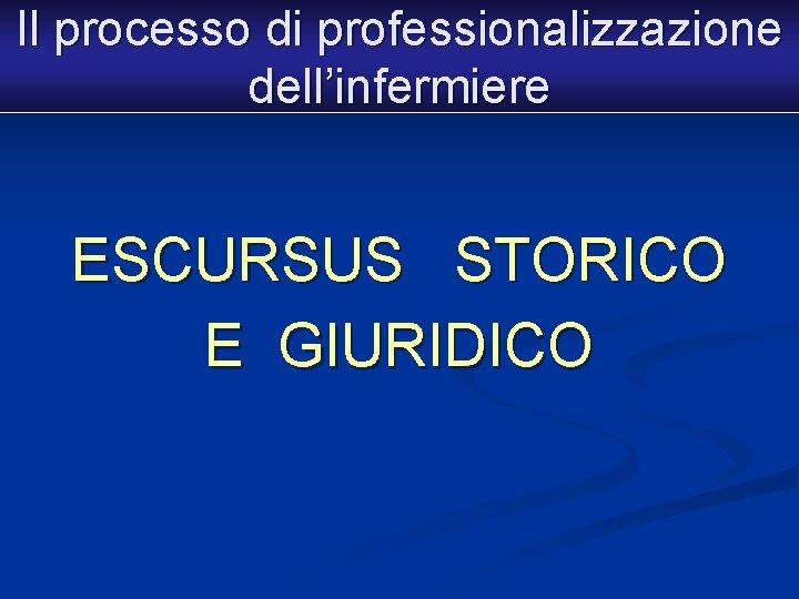 Il processo di professionalizzazione dell'infermiere ESCURSUS STORICO E GIURIDICO