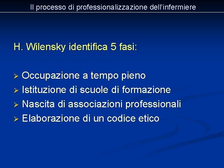 Il processo di professionalizzazione dell'infermiere H. Wilensky identifica 5 fasi: Occupazione a tempo pieno