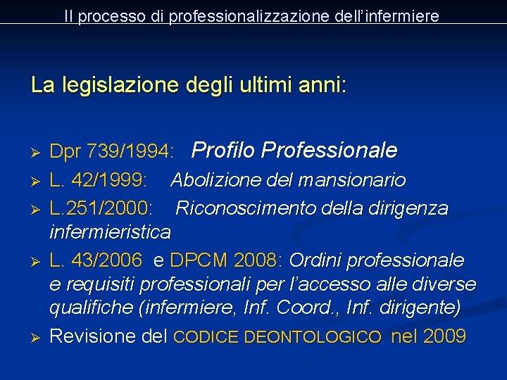 Il processo di professionalizzazione dell'infermiere La legislazione degli ultimi anni: Ø Ø Ø Dpr