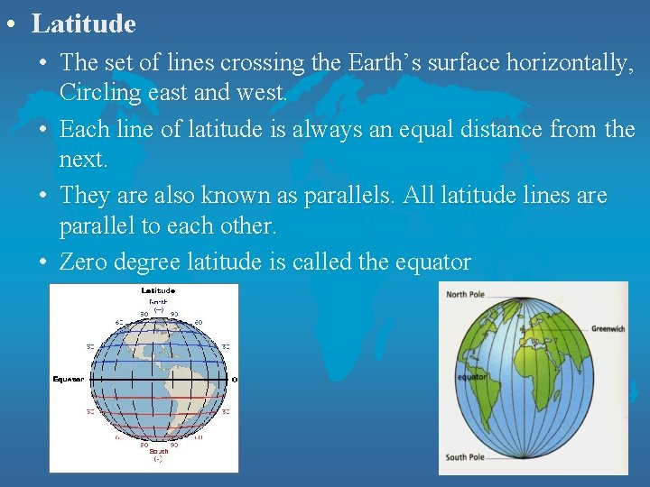 • Latitude • The set of lines crossing the Earth's surface horizontally, Circling