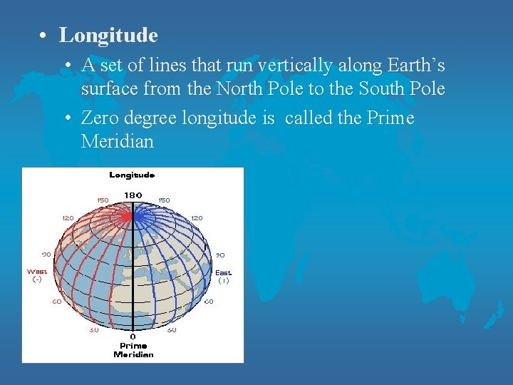 • Longitude • A set of lines that run vertically along Earth's surface