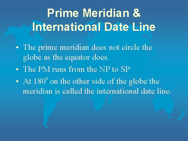 Prime Meridian & International Date Line • The prime meridian does not circle the