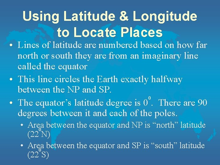 Using Latitude & Longitude to Locate Places • Lines of latitude are numbered based