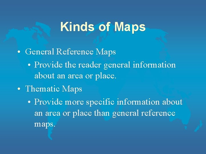 Kinds of Maps • General Reference Maps • Provide the reader general information about