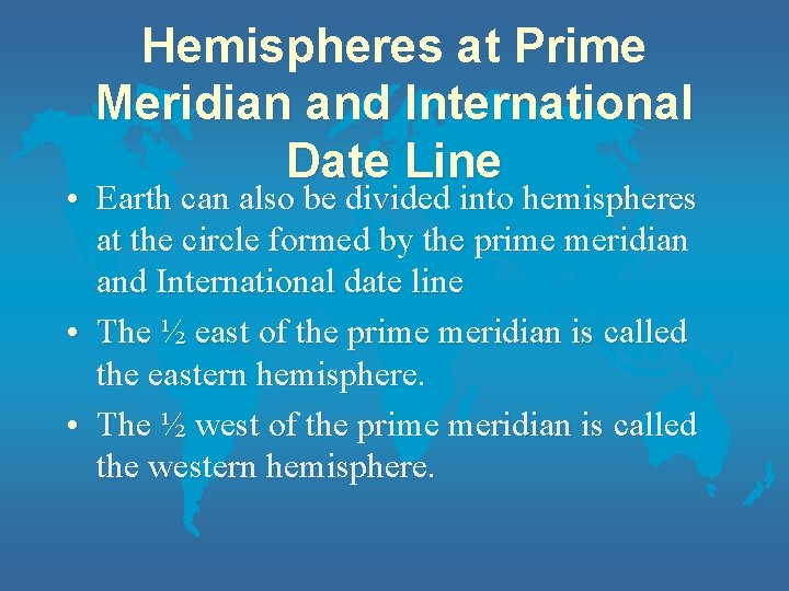 Hemispheres at Prime Meridian and International Date Line • Earth can also be divided