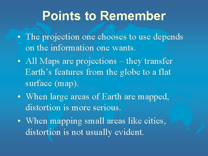 Points to Remember • The projection one chooses to use depends on the information