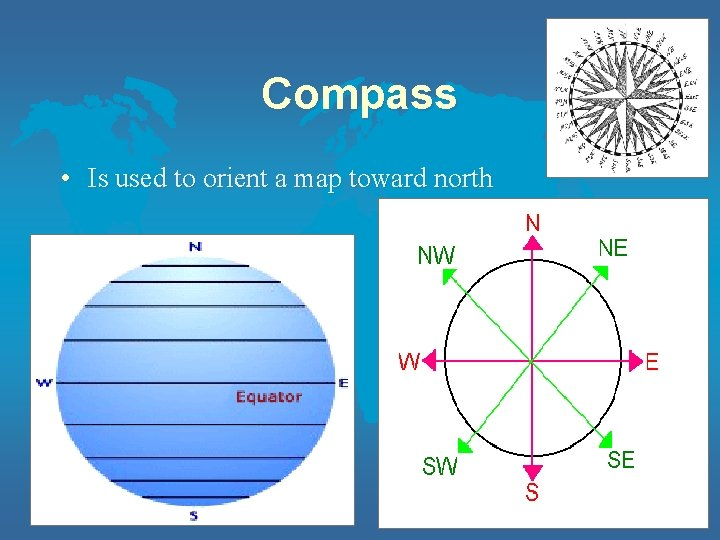 Compass • Is used to orient a map toward north