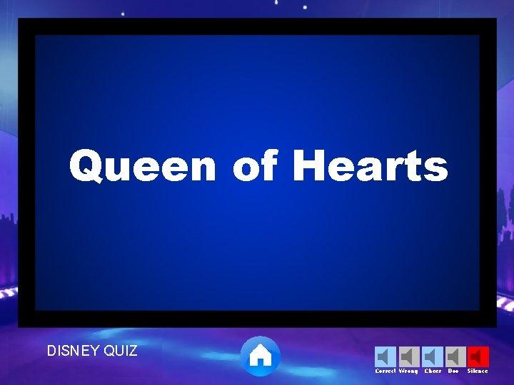 Queen of Hearts DISNEY QUIZ Correct Wrong Cheer Boo Silence