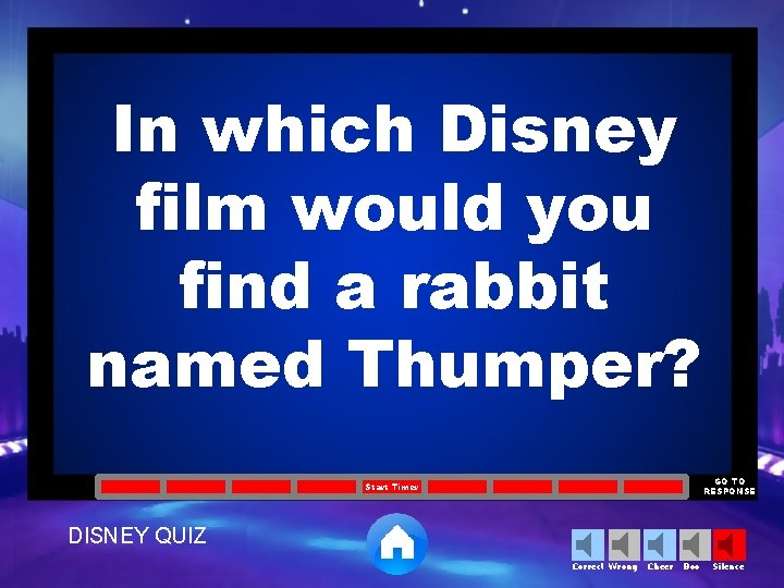 In which Disney film would you find a rabbit named Thumper? GO TO RESPONSE