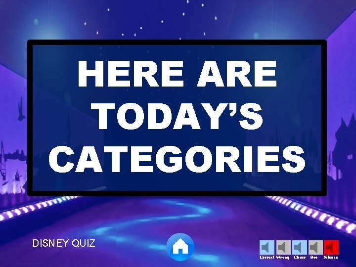 HERE ARE TODAY'S CATEGORIES DISNEY QUIZ Correct Wrong Cheer Boo Silence