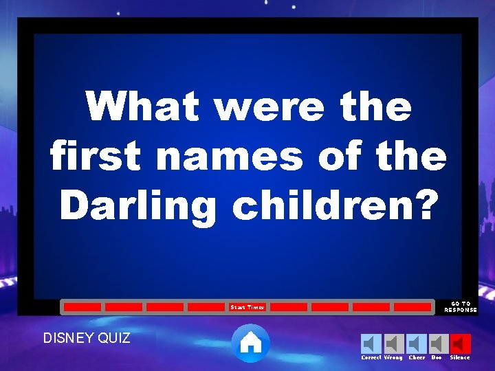 What were the first names of the Darling children? GO TO RESPONSE Start Timer