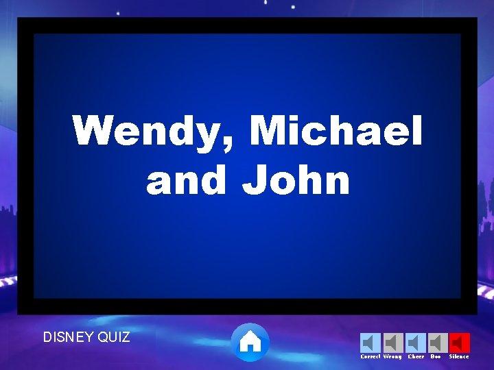 Wendy, Michael and John DISNEY QUIZ Correct Wrong Cheer Boo Silence