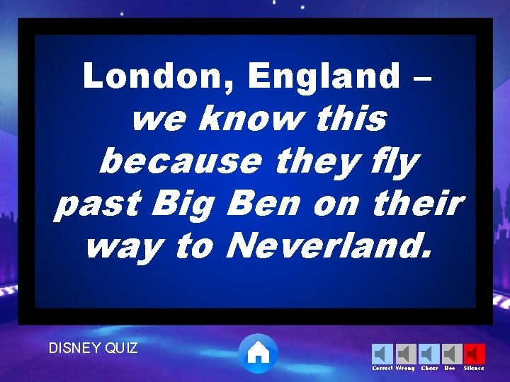 London, England – we know this because they fly past Big Ben on their