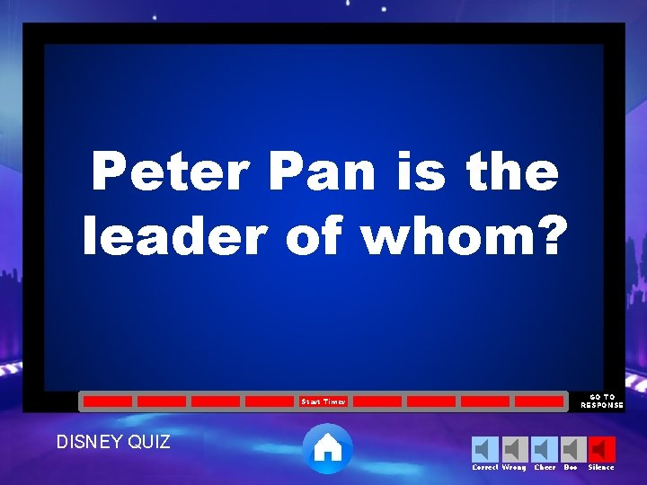 Peter Pan is the leader of whom? GO TO RESPONSE Start Timer DISNEY QUIZ