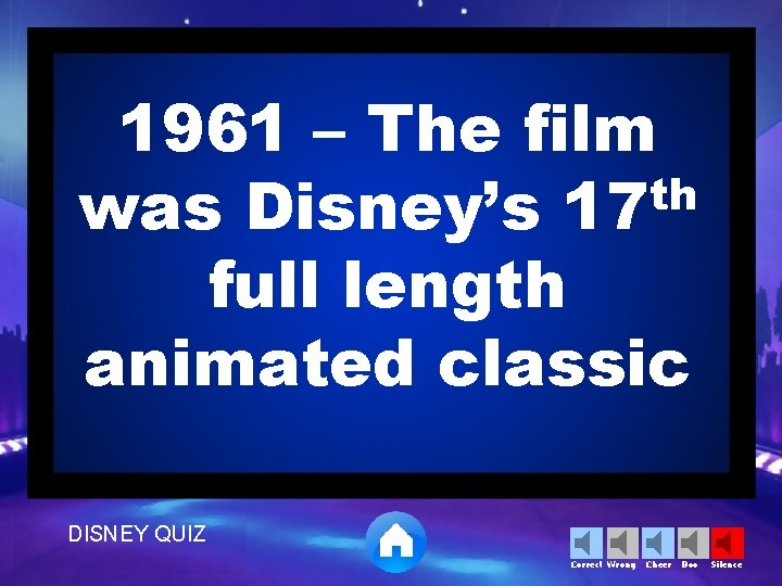1961 – The film th was Disney's 17 full length animated classic DISNEY QUIZ