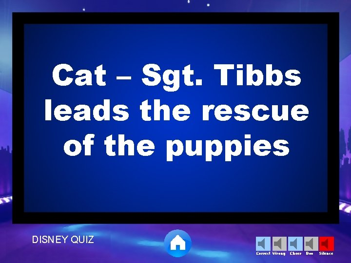 Cat – Sgt. Tibbs leads the rescue of the puppies DISNEY QUIZ Correct Wrong