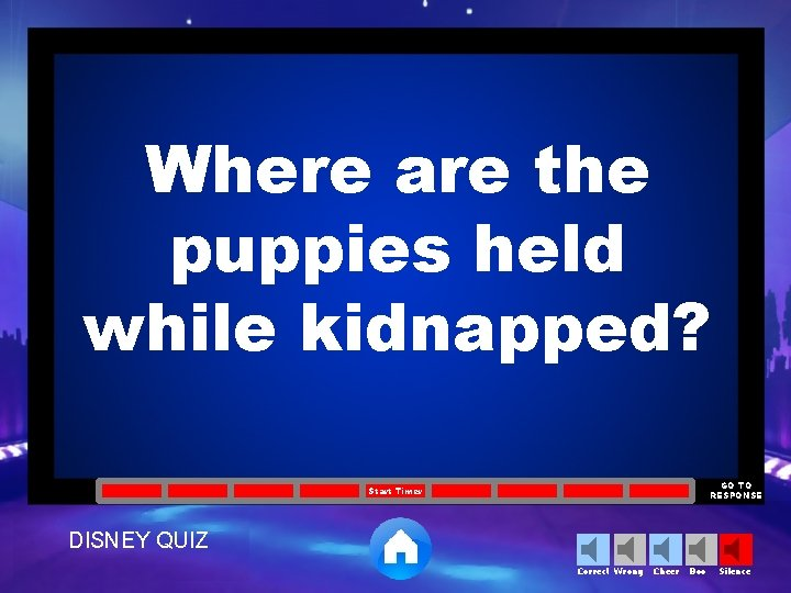 Where are the puppies held while kidnapped? GO TO RESPONSE Start Timer DISNEY QUIZ