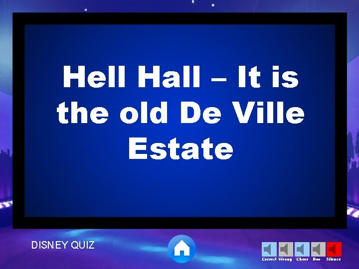 Hell Hall – It is the old De Ville Estate DISNEY QUIZ Correct Wrong
