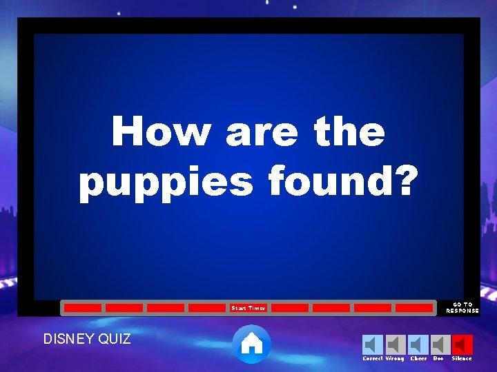 How are the puppies found? GO TO RESPONSE Start Timer DISNEY QUIZ Correct Wrong