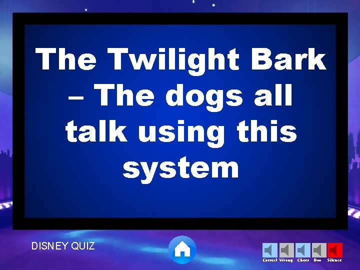 The Twilight Bark – The dogs all talk using this system DISNEY QUIZ Correct