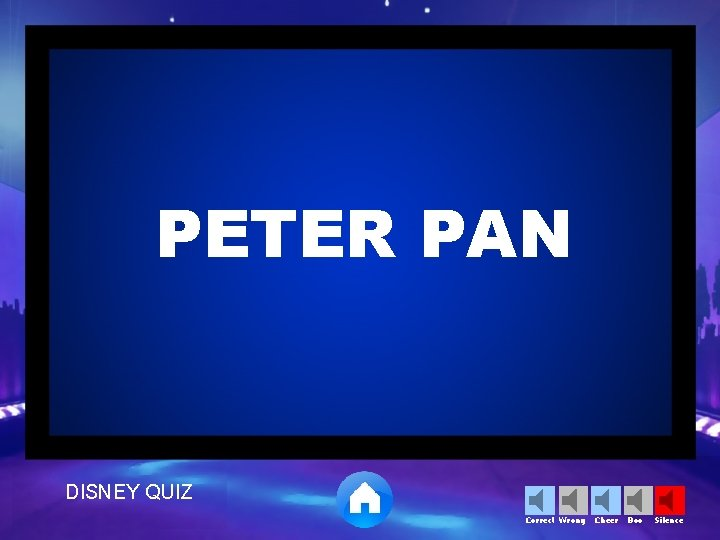 PETER PAN DISNEY QUIZ Correct Wrong Cheer Boo Silence