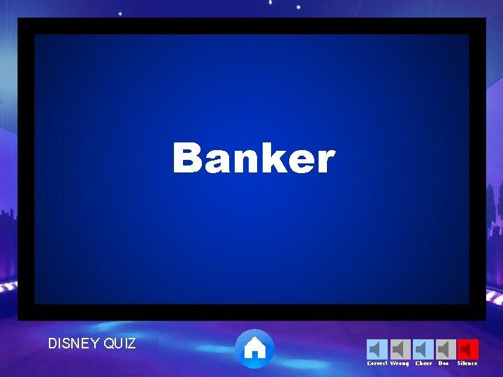Banker DISNEY QUIZ Correct Wrong Cheer Boo Silence