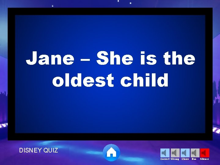 Jane – She is the oldest child DISNEY QUIZ Correct Wrong Cheer Boo Silence