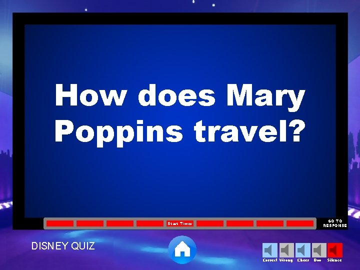 How does Mary Poppins travel? GO TO RESPONSE Start Timer DISNEY QUIZ Correct Wrong