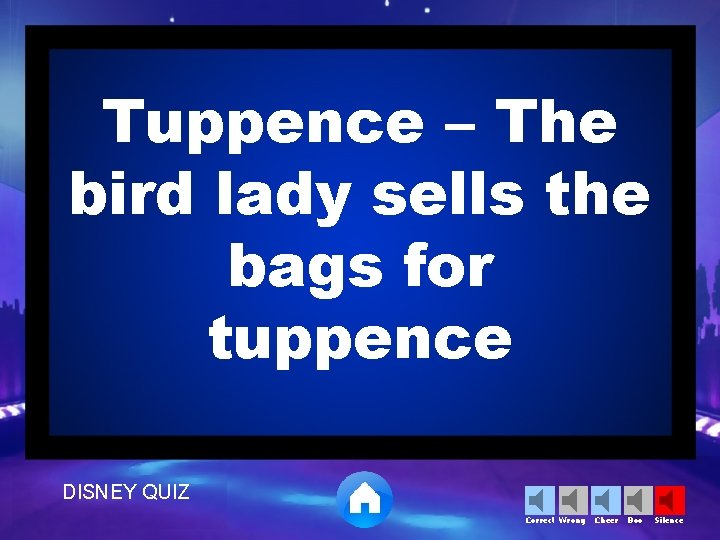 Tuppence – The bird lady sells the bags for tuppence DISNEY QUIZ Correct Wrong