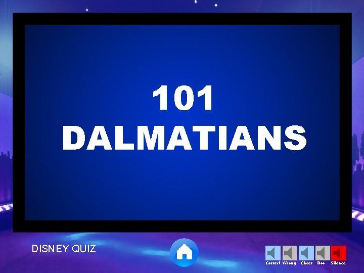 101 DALMATIANS DISNEY QUIZ Correct Wrong Cheer Boo Silence