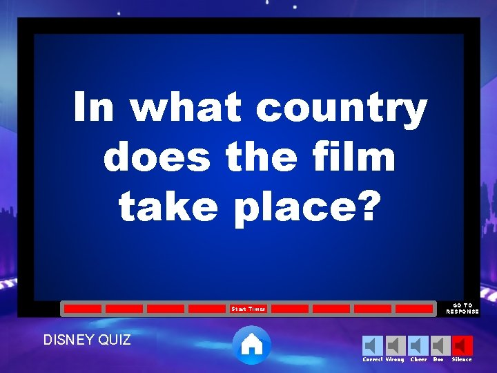 In what country does the film take place? GO TO RESPONSE Start Timer DISNEY
