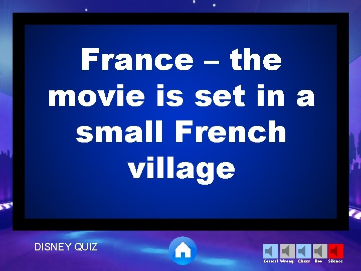France – the movie is set in a small French village DISNEY QUIZ Correct