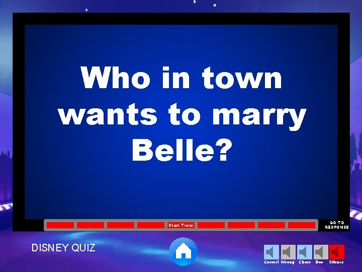 Who in town wants to marry Belle? GO TO RESPONSE Start Timer DISNEY QUIZ