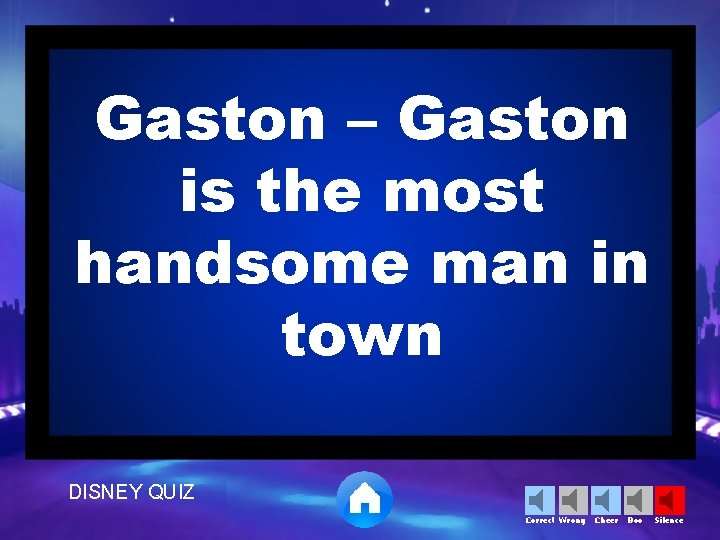 Gaston – Gaston is the most handsome man in town DISNEY QUIZ Correct Wrong