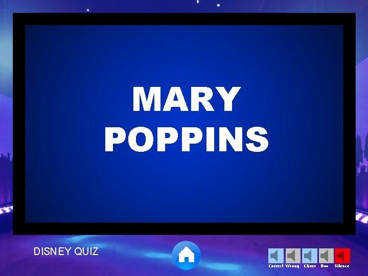 MARY POPPINS DISNEY QUIZ Correct Wrong Cheer Boo Silence