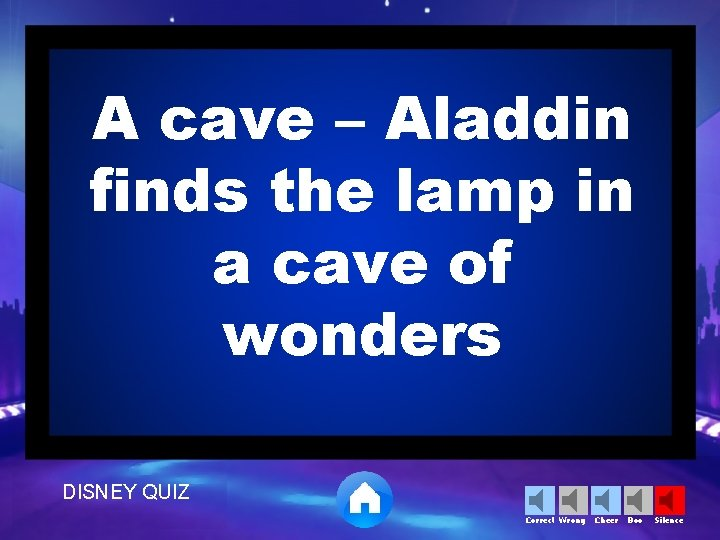 A cave – Aladdin finds the lamp in a cave of wonders DISNEY QUIZ