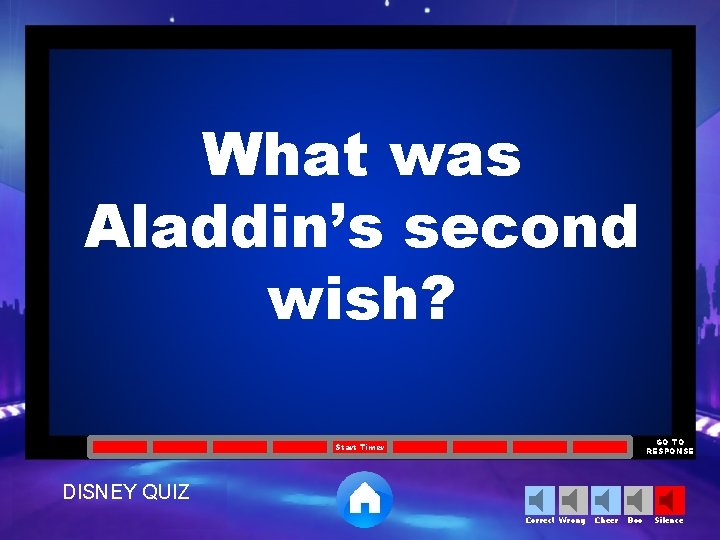 What was Aladdin's second wish? GO TO RESPONSE Start Timer DISNEY QUIZ Correct Wrong