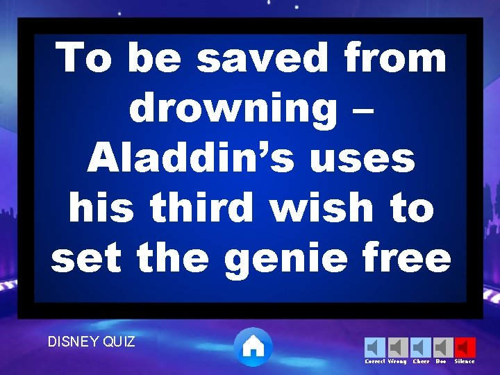To be saved from drowning – Aladdin's uses his third wish to set the