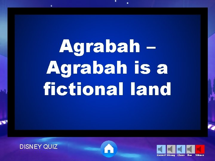 Agrabah – Agrabah is a fictional land DISNEY QUIZ Correct Wrong Cheer Boo Silence