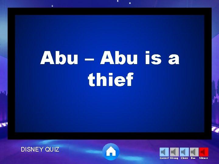 Abu – Abu is a thief DISNEY QUIZ Correct Wrong Cheer Boo Silence