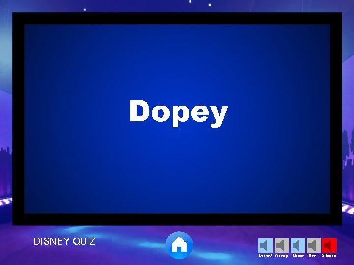 Dopey DISNEY QUIZ Correct Wrong Cheer Boo Silence