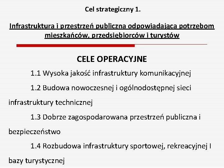Cel strategiczny 1. Infrastruktura i przestrzeń publiczna odpowiadająca potrzebom mieszkańców, przedsiębiorców i turystów CELE