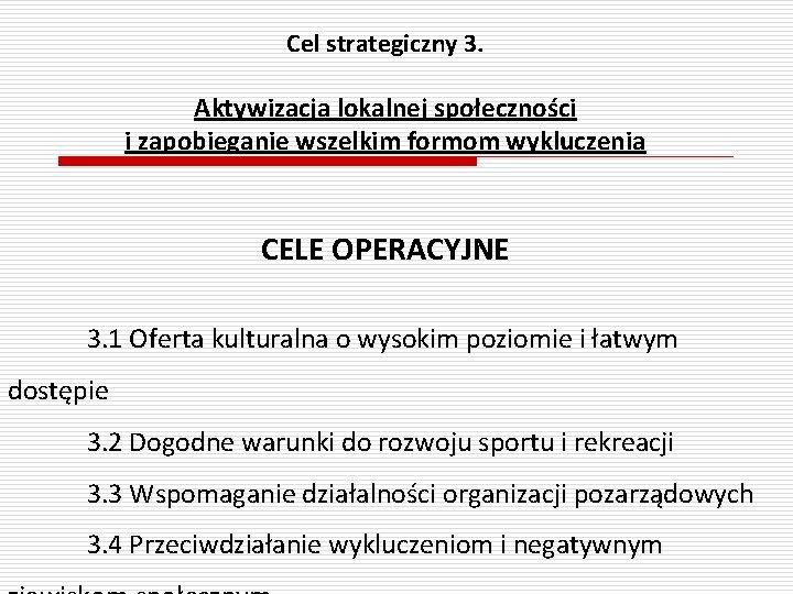 Cel strategiczny 3. Aktywizacja lokalnej społeczności i zapobieganie wszelkim formom wykluczenia CELE OPERACYJNE 3.