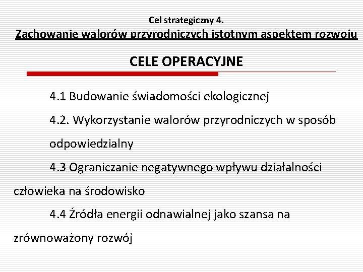 Cel strategiczny 4. Zachowanie walorów przyrodniczych istotnym aspektem rozwoju CELE OPERACYJNE 4. 1 Budowanie