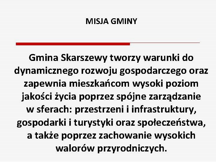 MISJA GMINY Gmina Skarszewy tworzy warunki do dynamicznego rozwoju gospodarczego oraz zapewnia mieszkańcom wysoki