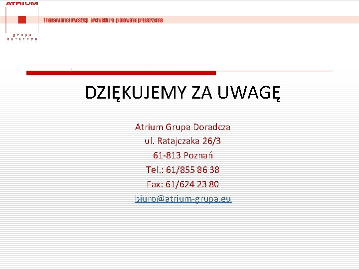 DZIĘKUJEMY ZA UWAGĘ Atrium Grupa Doradcza ul. Ratajczaka 26/3 61 -813 Poznań Tel. :