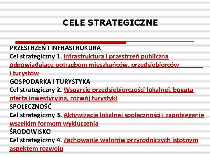 CELE STRATEGICZNE PRZESTRZEŃ I INFRASTRUKURA Cel strategiczny 1. Infrastruktura i przestrzeń publiczna odpowiadające potrzebom